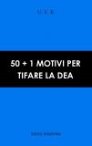 50+1 MOTIVI PER TIFARE LA DEA