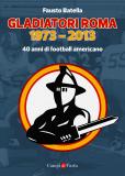Gladiatori Roma 1973 -2013 – 40 anni di football americano