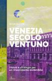 Venezia Secolo Ventuno.  Visioni e strategie per un rinascimento sostenibile