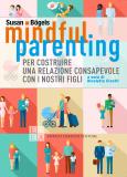 Mindful parenting. Per costruire una relazione consapevole con i nostri figli