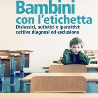 Bambini con l'etichetta Dislessici autistici e iperattivi: cattive diagnosi ed esclusione. In diretta video